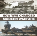 How WWI Changed Modern Warfare - History War Books Children's Military Books - Book