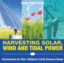 Harvesting Solar, Wind and Tidal Power - Environment for Kids Children's Earth Sciences Books - Book