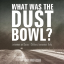 What Was The Dust Bowl? Environment and Society - Children's Environment Books - Book