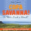 Copa Savanna! Is There Such a Word? Earth Science Book Grade 3 - Children's Earth Sciences Books - Book