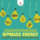 Understanding Biomass Energy - Importance of Biofuels - Biomass Energy for Kids - Children's Ecology Books - Book