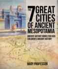 The 7 Great Cities of Ancient Mesopotamia - Ancient History Books for Kids | Children's Ancient History - eBook