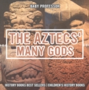 The Aztecs' Many Gods - History Books Best Sellers | Children's History Books - eBook