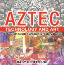 Aztec Technology and Art - History 4th Grade | Children's History Books - eBook