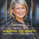 Who Is Martha Stewart? Celebrity Biography Books | Children's Biography Books - eBook