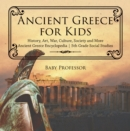 Ancient Greece for Kids - History, Art, War, Culture, Society and More | Ancient Greece Encyclopedia | 5th Grade Social Studies - eBook