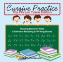 Cursive Practice : The Phrase Trace Edition: Tracing Book for Kids Children's Reading & Writing Books - Book