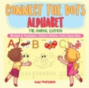 Connect the Dots Alphabet - The Animal Edition - Workbook for Preschoolers Children's Activities, Crafts & Games Books - Book