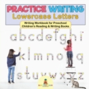 Practice Writing Lowercase Letters - Writing Workbook for Preschool Children's Reading & Writing Books - Book