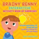 Brainy Benny Interactive Activity Book of Surprises - Writing Workbook for Kindergarten Children's Reading & Writing Books - Book