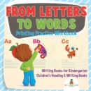 From Letters to Words - Printing Practice Workbook - Writing Books for Kindergarten Children's Reading & Writing Books - Book