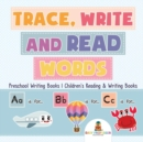 Trace, Write and Read Words - Preschool Writing Books Children's Reading & Writing Books - Book