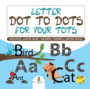 Letter Dot to Dots for Your Tots - Preschool Writing Book Children's Reading & Writing Books - Book