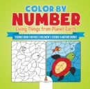 Color by Number : Living Things from Planet Earth - Science Book for Kids Children's Science & Nature Books - Book