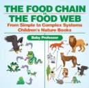 The Food Chain vs. The Food Web - From Simple to Complex Systems - Children's Nature Books - Book