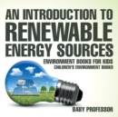 An Introduction to Renewable Energy Sources : Environment Books for Kids Children's Environment Books - Book