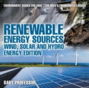 Renewable Energy Sources - Wind, Solar and Hydro Energy Edition : Environment Books for Kids Children's Environment Books - Book