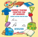 Cursive Tracing Practice for 1st Graders : Cursive Writing Practice Book Children's Reading and Writing Books - Book