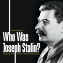 Who Was Joseph Stalin? - Biography Kids | Children's Historical Biographies - eBook