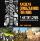 Ancient Civilizations For Kids: A History Series - Children Explore History Book Edition - eBook