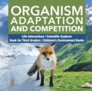Organism Adaptation and Competition - Life Interactions - Scientific Explorer - Book for Third Graders - Children's Environment Books - Book