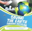 Saving the Earth through Recycling - Conservation Solutions - Science Grade 4 - Children's Environment Books - Book