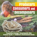 Producers, Consumers and Decomposers Population Ecology Encyclopedia Kids Science Grade 7 Children's Environment Books - Book
