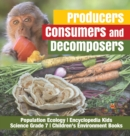 Producers, Consumers and Decomposers - Population Ecology - Encyclopedia Kids - Science Grade 7 - Children's Environment Books - Book
