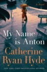 My Name is Anton : A Novel - Book
