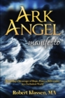 Ark Angel Manifesto : Becoming a Messenger of Hope, Peace, And Deliverance in a Turbulent World - Book
