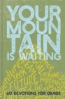Your Mountain Is Waiting : 60 Devotions for Grads - Book