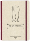 The Art of the Meal Hardcover Journal : A Journal for Foodies - Book