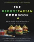 The Reducetarian Cookbook : 125 Easy, Healthy, and Delicious Plant-Based Recipes for Omnivores, Vegans, and Everyone In-Between - eBook