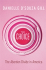 The Choice : The Abortion Divide in America - Book