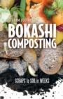 Bokashi Composting : Scraps to Soil in Weeks - eBook