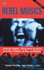 Rebel Musics - Human Rights, Resistant Sounds, and  the Politics of Music Making - Book