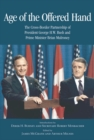 Age of the Offered Hand : The Cross-Border Partnership Between President George H.W. Bush and Prime Minister Brian Mulroney, A Documentary History - Book