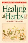 Healing Herbs : The Essential Guide - Book