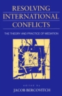 Resolving International Conflicts : Theory and Practice of Mediation - Book