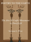 Poetry to the Earth : The Arts & Crafts Movement in Deerfield - Book