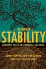 The Wisdom of Stability : Rooting Faith in a Mobile Culture - eBook