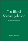 The Life of Samuel Johnson : A Critical Biography - Book