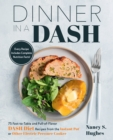 Dinner in a DASH : 75 Fast-to-Table and Full-of-Flavor DASH Diet Recipes from the Instant Pot or Other Electric Pressure Cooker - Book