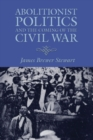 Abolitionist Politics and the Coming of the Civil War - Book