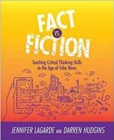 Fact vs. Fiction : Teaching Critical Thinking Skills in the Age of Fake News - Book
