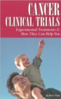 Cancer Clinical Trials : Experimental Treatments & How They Can Help You - Book