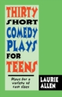 Thirty Short Comedy Plays for Teens : Plays For a Variety of Cast Sizes - Book
