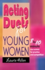 Acting Duets for Young Women : Eight- to Ten-Minute Duo Scenes for Practice & Competition - Book