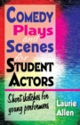 Comedy Plays & Scenes for Student Actors : Short Sketches for Young Performers - Book