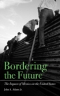Bordering the Future : The Impact of Mexico on the United States - Book